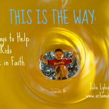 This is the Way; 7 Ways to Help Our Kids Walk in Faith